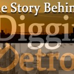 Video:  The Backstory of Digging Detroit