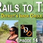 New Episode 14:  Rails to Tales – Detroit's Inner Circle Greenway